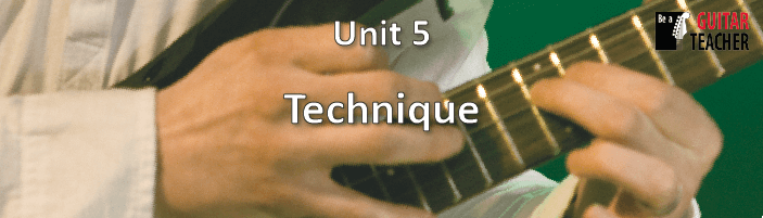 Be A Guitar Teacher - Unit 5 - Guitar technique
