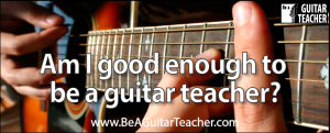 Am I good enough to be a guitar teacher?