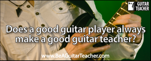 Does a good guitar player make a good guitar teacher?<br />