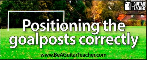 Positioning the goalposts correctly in guitar teaching